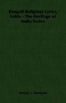 Bengali Religious Lyrics, Sakta - The Heritage of India Series - Edward J. Thompson