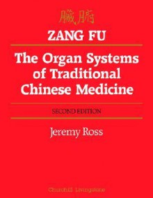 Zang Fu: The Organ Systems of Traditional Chinese Medicine - Jeremy Ross