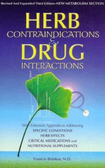 Herb Contraindications and Drug Interactions - Francis J. Brinker