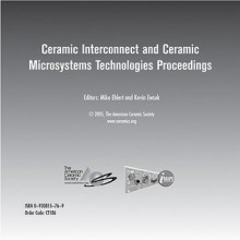 Cicmt 2005 - Ceramic Interconnect and Ceramic Microsystems Technologies CD-ROM: Proceedings and Exhibitor Presentations Held April 10-13, 2005, Baltimore, Maryland - Mike Ehlert, Kevin Ewsuk