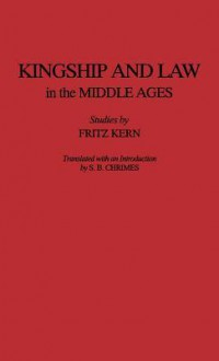 Kingship and Law in the Middle Ages - Fritz Kern