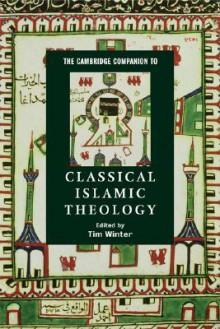 The Cambridge Companion to Classical Islamic Theology (Cambridge Companions to Religion) - Timothy J. Winter