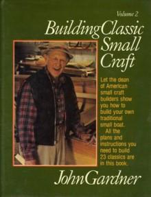 Building Classic Small Craft Volume 2 - John Gardner