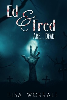 Ed & Fred Are... Dead - Lisa Worrall