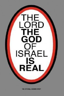 The Lord God of Israel Is Real - Vie Dennhardt