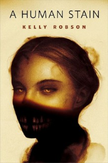 A Human Stain - Kelly Robson