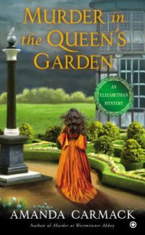 Murder in the Queen's Garden: An Elizabethan Mystery - Amanda Carmack