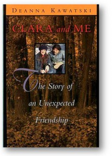 Clara and Me: The Story of an Unexpected Friendship - Deanna Kawatski