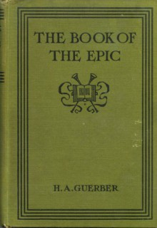 The Book of the Epic: The World's Great Epics Told in Story - H.A. Guerber