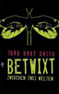 Betwixt - Zwischen zwei Welten - Tara Bray Smith