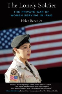 The Lonely Soldier: The Private War of Women Serving in Iraq - Helen Benedict