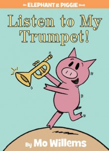 Listen to My Trumpet! - Mo Willems