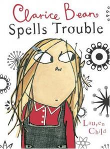 Clarice Bean Spells Trouble - Lauren Child