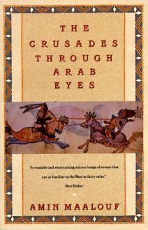 The Crusades Through Arab Eyes - Jon Rothschild,Amin Maalouf