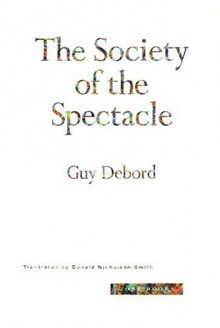The Society of the Spectacle - Guy Debord, Donald Nicholson-Smith