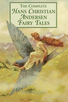 The Complete Fairy Tales - Hans Christian Andersen, Hans Richter, Lily Owens, Arthur Rackham