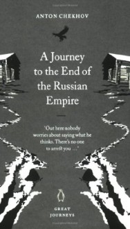 A Journey to the End of the Russian Empire - Anton Chekhov, Anthony Phillips, Rosamund Bartlett, Luba Terpak, Michael Terpak