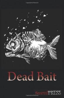 Dead Bait: Horror Anthology - David Dunwoody, Tim Curran, Eric Hermanson, James Harris, Mark Zirbal, Ron Lemming, Mike Norris, Hayden Williams, Julius James DeAngelus, Steve Lowe, Aaron Polson, Steven R. Southard, Mark Onspaugh