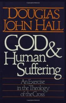 God and Human Suffering - Douglas John Hall