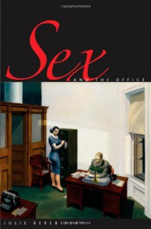 Sex and the Office: A History of Gender, Power, and Desire - Julie Berebitsky