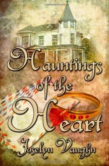 Hauntings Of The Heart - Joselyn Vaughn