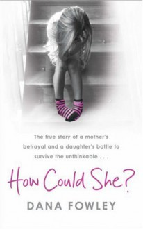 How Could She? - Dana Fowley