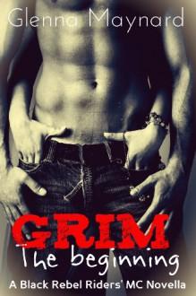 Grim: The beginning (Black Rebel Riders' MC Book 1) - Glenna Maynard