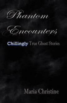 Phantom Encounters - Maria Christine