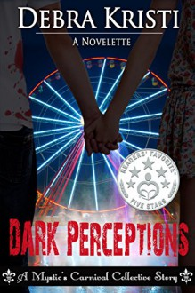 Dark Perceptions (Mystic's Carnival Collective) - Debra Kristi,Tiffany Johnson