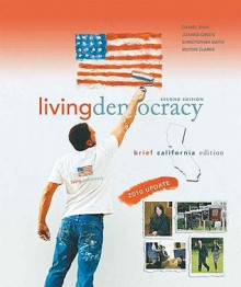 Living Democracy, 2010 Update, Brief California Edition (2nd Edition) (MyPoliSciLab Series) - Daniel M. Shea, Christopher E. Smith, Joanne Connor Green, Milton Clarke