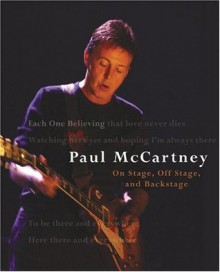 Each One Believing: Paul McCartney; On Stage, Off Stage, and Backstage - Paul McCartney, Bill Bernstein