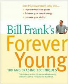 Bill Frank's Forever Young: 100 Age-Erasing Techniques - Bill Frank