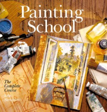 Painting School: The Complete Course - Ian Simpson, Judy Martin, Hazel Harrison