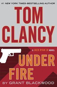 Tom Clancy Under Fire (A Jack Ryan Jr. Novel) - Grant Blackwood