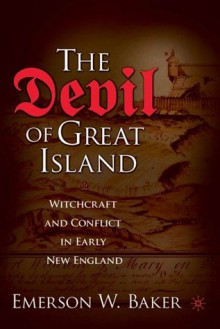 The Devil of Great Island: Witchcraft and Conflict in Early New England - Emerson W. Baker