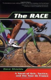 The Race: A Novel of Grit, Tactics, and the Tour de France - Dave Shields