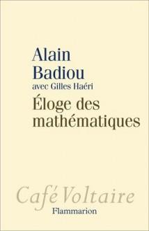 éloge des mathématiques - Alain ; Haeri, Gilles Badiou
