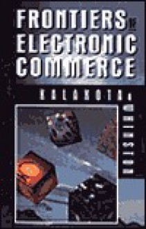 Frontiers of Electronic Commerce - Ravi Kalakota, Andrew B. Whinston