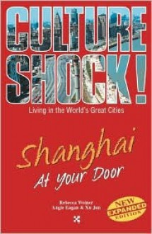 Culture Shock!: Shanghai At Your Door - Rebecca Weiner, Angie Eagan, Xu Jun
