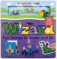 Fun Things To Make and Do Wizard - Roger Priddy, Hermione Edwards, Bethany Perkins