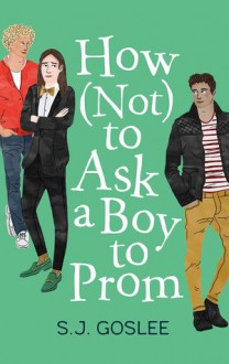 How Not to Ask a Boy to Prom - S. J. Goslee