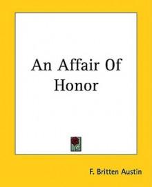 An Affair of Honor - F. Britten Austin