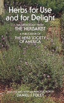 Herbs for Use and for Delight - Herb Society of America, Daniel J. Foley