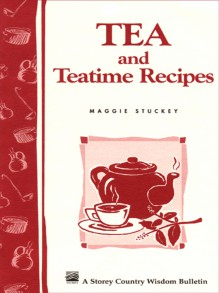 Tea and Teatime Recipes: Storey's Country Wisdom Bulletin A-174 (Storey Country Wisdom Bulletin) - Maggie Stuckey