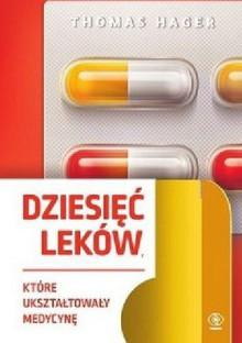 Dziesięć leków, które ukształtowały medycynę - Thomas Hager