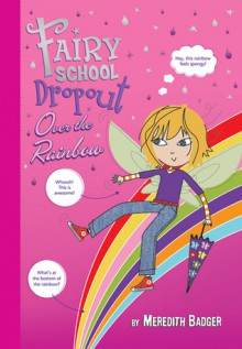 Fairy School Drop-out Over the Rainbow - Meredith Badger
