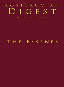 The Essenes: Digest (Rosicrucian Order AMORC Kindle Editions) - H. Spencer Lewis, Richard A. Schultz, Martina Hill, Michael Wise, Robert Feather, Rosicrucian Order AMORC