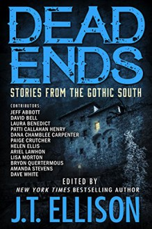 Dead Ends: Stories from the Gothic South - J.T. Ellison