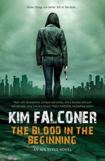 The Blood in the Beginning (Ava Sykes, #1) - Kim Falconer