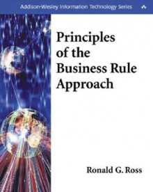 Principles of the Business Rule Approach - Ronald G. Ross